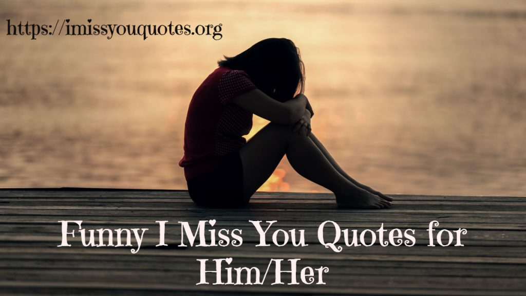 Him miss for you quotes 104 Touchy