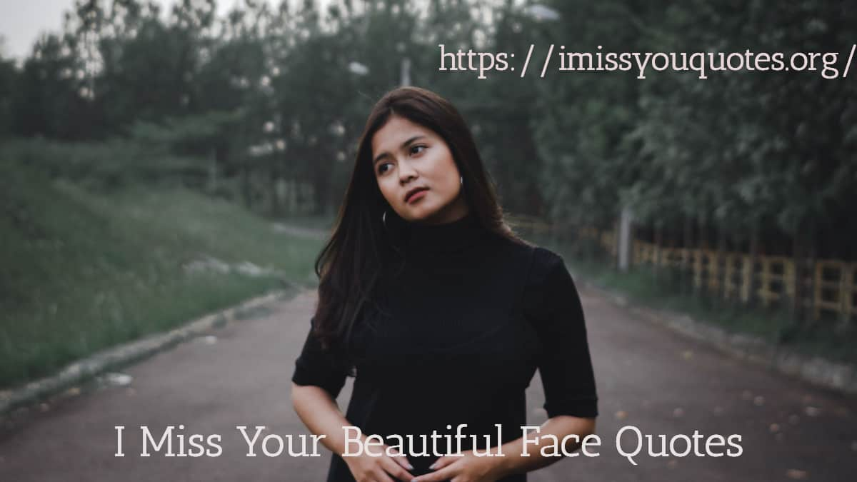 I Miss Your Beautiful Face Quotes I Miss You Quotes